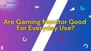 Are Gaming Monitors Good For Everyday Use