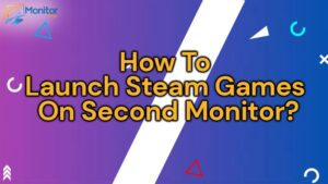 How To Launch Steam Games On Second Monitor