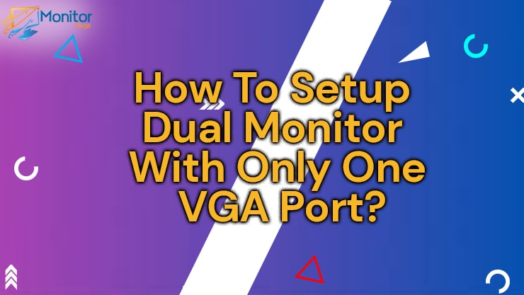 How To Setup Dual Monitors With Only One VGA Port