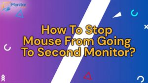 How To Stop Mouse From Going To Second Monitor