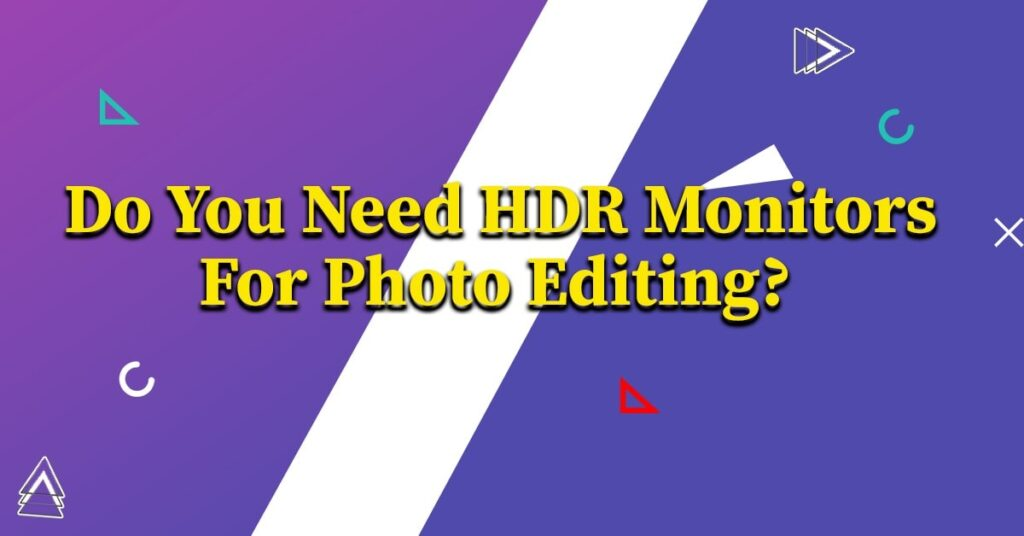 Do You Need HDR Monitor For Photo Editing
