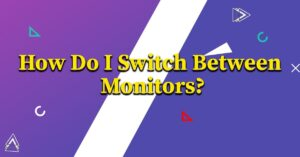 How Do I Switch Between Monitors