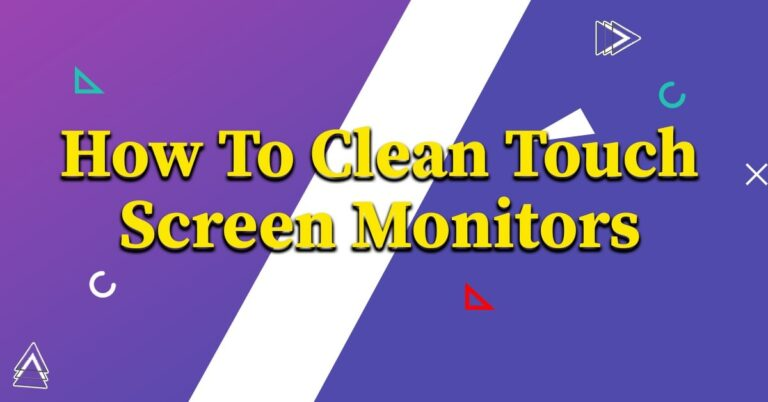 How To Clean Touch Screen Monitors
