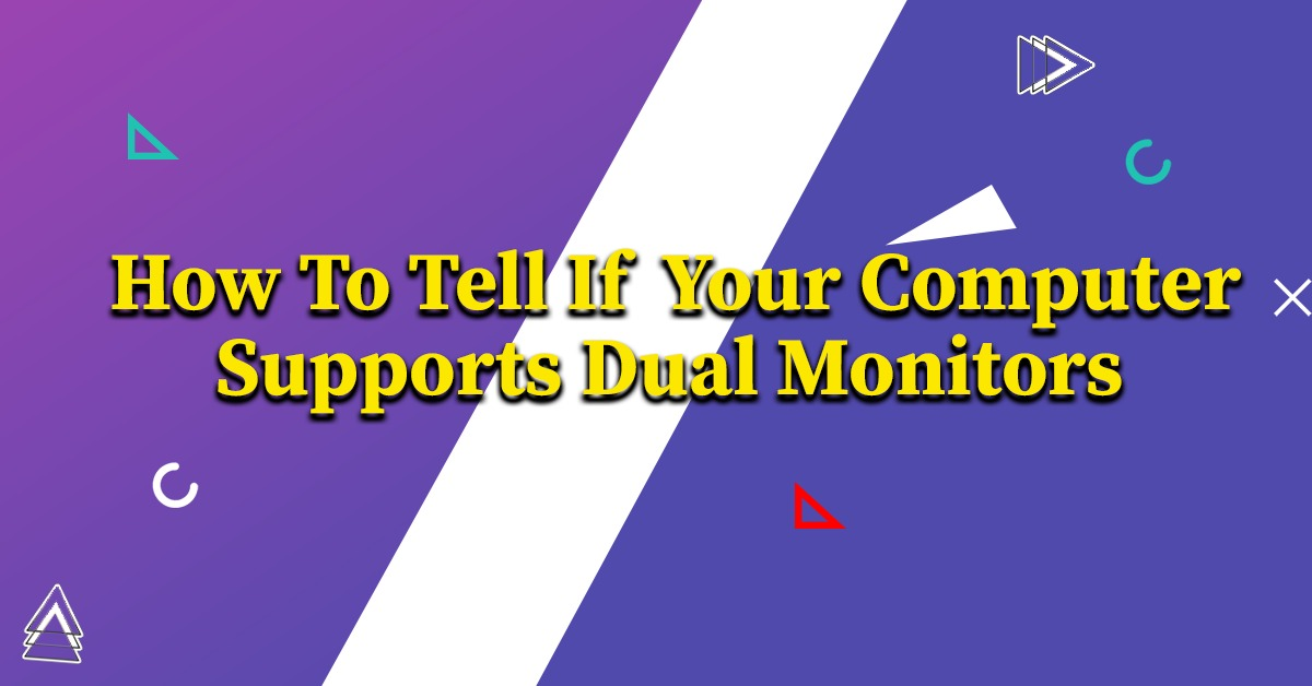 How To Tell If Your Computer Supports Dual Monitors