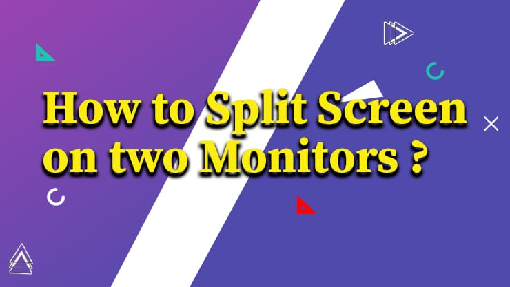How to Split Screen on Two Monitors