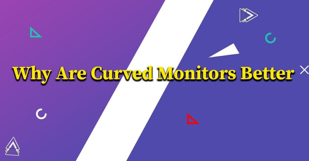 Why Are Curved Monitors Better