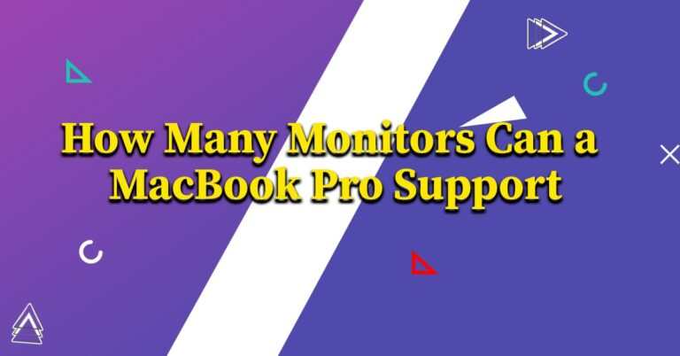 How Many Monitors Can A Macbook Pro Support
