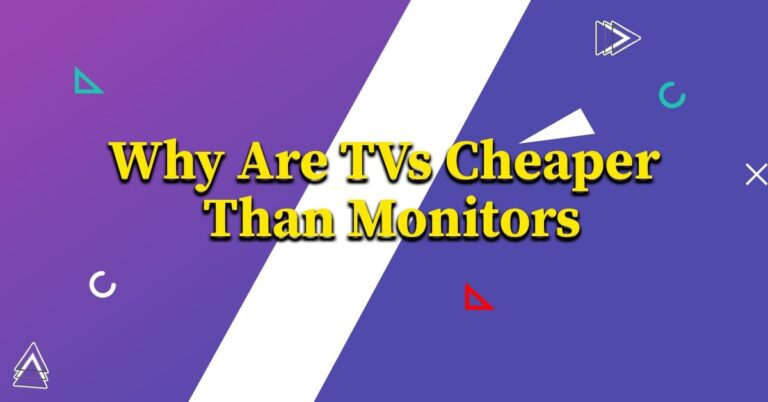 Why Are TVs Cheaper Than Monitors